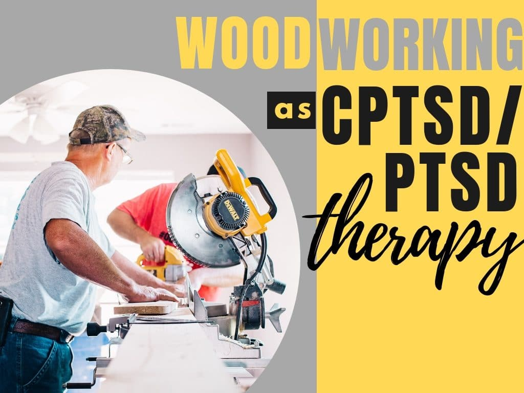 woodworking as cptsd and ptsd therapy