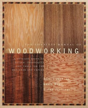 The Complete Manual of Woodworking by by Albert Jackson and David Day